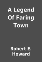 A Legend Of Faring Town by Robert E. Howard