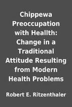 Chippewa Preoccupation with Heallth: Change…