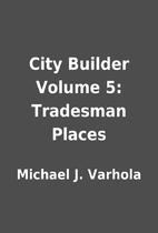City Builder Volume 5: Tradesman Places by…