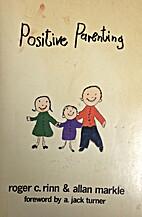 Positive Parenting by Robert C. Rinn