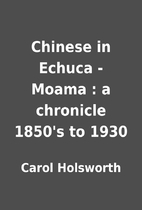 Chinese in Echuca - Moama : a chronicle…