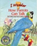 I Wonder How Parrots Can Talk by Mary…