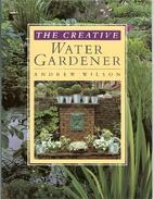 The Creative Water Gardener by Andrew Wilson