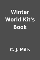Winter World Kit's Book by C. J. Mills