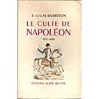 Le culte de napoléon, 1815-1848. by J.…