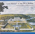 Lost Houses of the West Riding by Edward…
