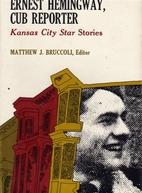Ernest Hemingway, cub reporter;: Kansas City…