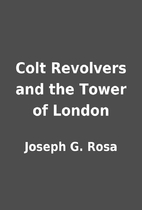 Colt Revolvers and the Tower of London by…