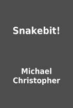 Snakebit! by Michael Christopher