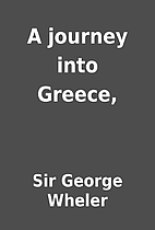 A journey into Greece, by Sir George Wheler
