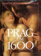 Prag um 1600 : Kunst und Kultur am Hofe…