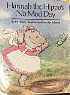Hannah the Hippo's No Mud Day by Iris Hiskey