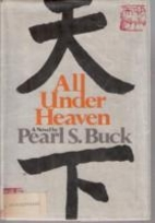 All Under Heaven by Pearl S. Buck