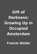 Gift of Darkness: Growing Up in Occupied…