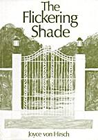 Flickering Shade by Joyce von Hirsch