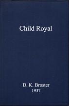 Child Royal by D. K. Broster