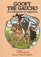 Goofy the Gaucho: An Adventure in Argentine…