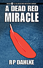 A Dead Red Miracle by R. P. Dahlke