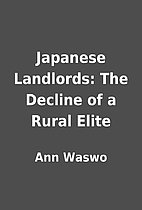 Japanese Landlords: The Decline of a Rural…