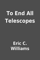 To End All Telescopes by Eric C. Williams