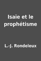Isaïe et le prophétisme by L.-J. Rondeleux