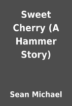 Sweet Cherry (A Hammer Story) by Sean…