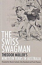 The Swiss Swagman : Theodore Müller's…