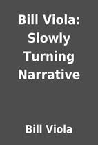 Bill Viola: Slowly Turning Narrative by Bill…