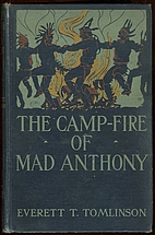 The camp-fire of Mad Anthony by Everett T.…