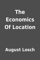 The Economics Of Location by August Losch