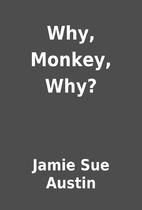 Why, Monkey, Why? by Jamie Sue Austin