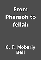 From Pharaoh to fellah by C. F. Moberly Bell