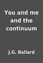 You and me and the continuum by J.G. Ballard