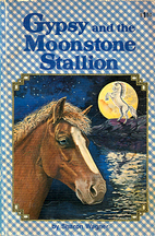Gypsy and the Moonstone Stallion by Sharon…