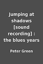 Jumping at shadows [sound recording] : the…