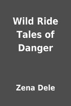 Wild Ride Tales of Danger by Zena Dele