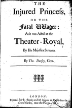 The injured princess, or, The fatal wager by…
