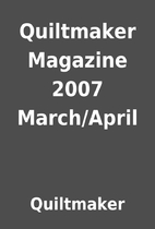 Quiltmaker Magazine 2007 March/April by…