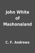 John White of Mashonaland by C. F. Andrews