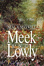 Meek and Lowly by Neal A. Maxwell