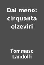Dal meno: cinquanta elzeviri by Tommaso…