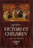 Queen Victoria's Children by John Van der…