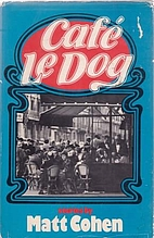 Cafe Le Dog (Short Fiction) by Matt Cohen