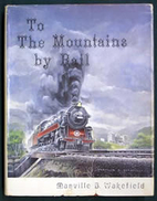 To the Mountains by Rail: People, Events,…