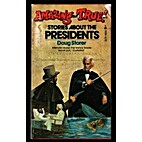 Amazing But True Stories About Presidents by…