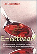 E= eetbaar? : alle E-nummers, kunstmatige…