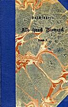 Also sprach Bismarck. Band 3: 1888-1898. by…
