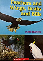 Feathers and Wings, Beaks and Bills by James…
