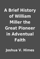 A Brief History of William Miller the Great…