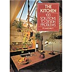 The Kitchen : 100 Solutions to Design…